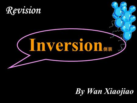 Inversion 倒装 By Wan Xiaojiao Revision. 基本语序 主语 + 谓语 + 宾语 He knew no one in Paris.