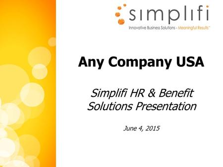 1 Any Company USA Simplifi HR & Benefit Solutions Presentation June 4, 2015.