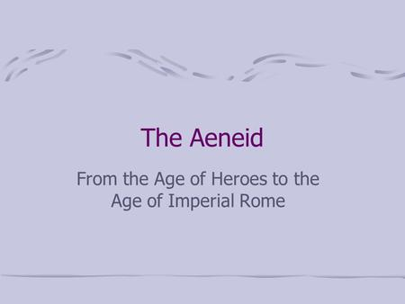 The Aeneid From the Age of Heroes to the Age of Imperial Rome.