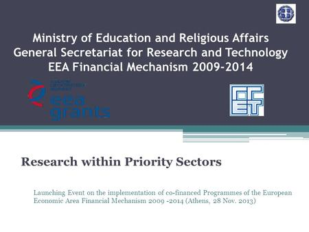 Ministry of Education and Religious Affairs General Secretariat for Research and Technology EEA Financial Mechanism 2009-2014 Research within Priority.