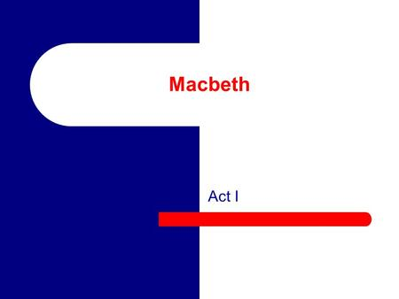 Macbeth Act I.