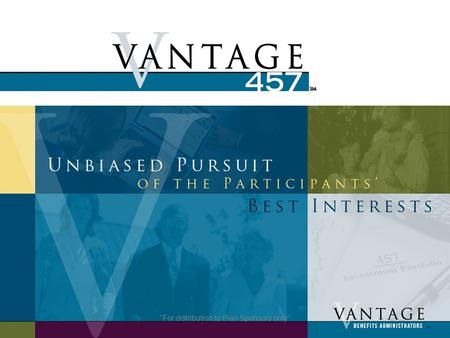 For distribution to Plan Sponsors only. Overview For distribution to Plan Sponsors only Vantage457(b) features include:  Investment Offering: Over.