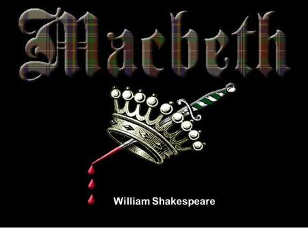 William Shakespeare Characters Macbeth Lady Macbeth The Witches Banquo Macduff Duncan Malcolm and Donalbain.