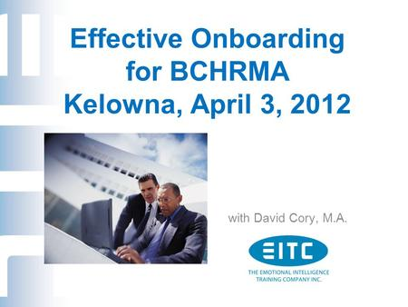 Effective Onboarding for BCHRMA Kelowna, April 3, 2012 with David Cory, M.A.