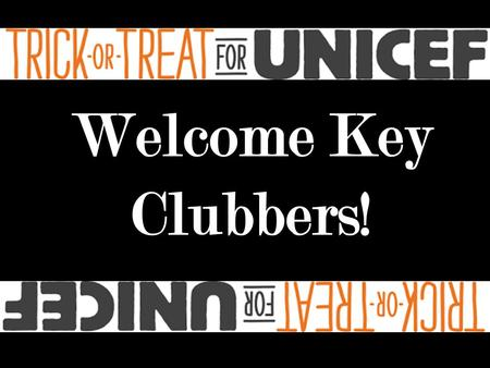 Welcome Key Clubbers!. The Key Club Pledge I pledge, on my honor, to uphold the objects of Key Club International; to build my home, school and community;