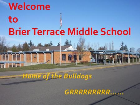Home of the Bulldogs GRRRRRRRRR…… Welcome to Brier Terrace Middle School.