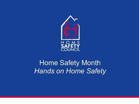 Home Safety Month Hands on Home Safety. Why Home Safety?