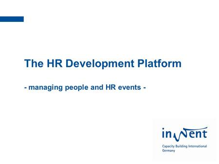 InWEnt | Qualified to shape the future The HR Development Platform - managing people and HR events -