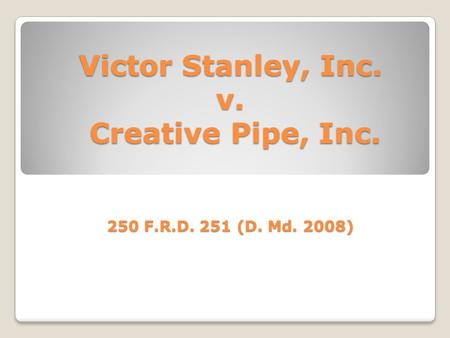 Victor Stanley, Inc. v. Creative Pipe, Inc. 250 F.R.D. 251 (D. Md. 2008)