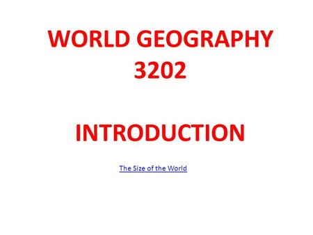 WORLD GEOGRAPHY 3202 INTRODUCTION The Size of the World.