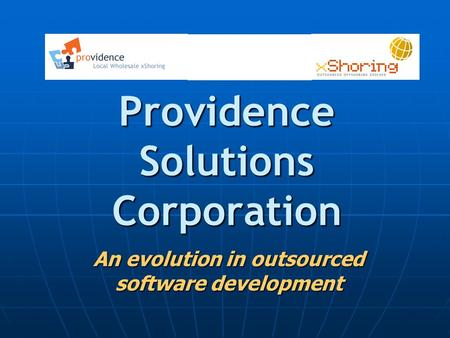 Providence Solutions Corporation An evolution in outsourced software development.
