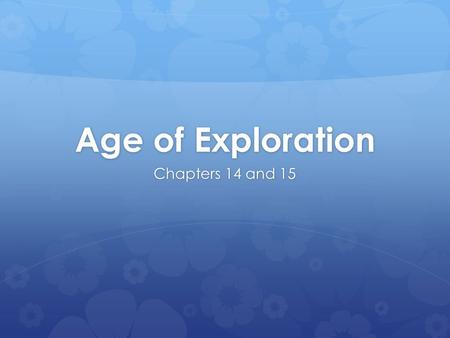Age of Exploration Chapters 14 and 15.