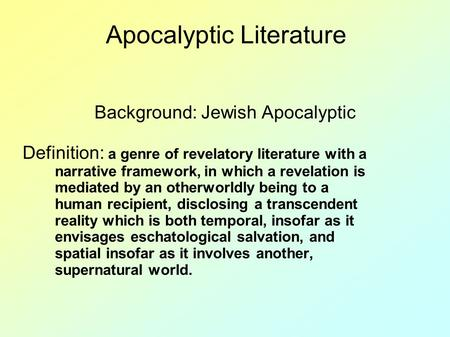 apocalyptic literature Growth out of the older the neo-hebraic apocalyptic forms but one branch of apocalyptic literature, a species of literature exhibiting many ramifications, and represented in a complex but unbroken chain, from the time of the maccabean war down to the close of the middle ages.
