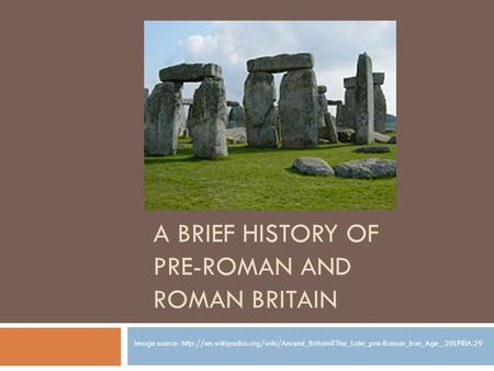 A Brief History of Pre-Roman and Roman Britain