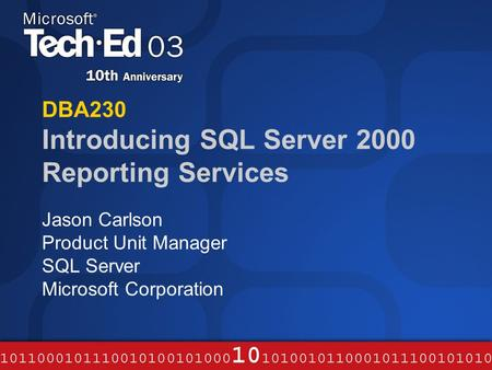 DBA230 Introducing SQL Server 2000 Reporting Services Jason Carlson Product Unit Manager SQL Server Microsoft Corporation.