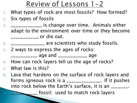 1. What types of rock are most fossils? How formed? 2. Six types of fossils 3. _____________ is change over time. Animals either adapt to the environment.