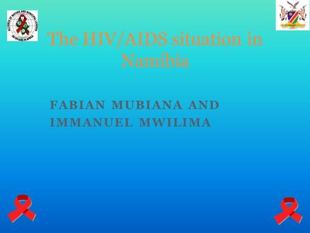 FABIAN MUBIANA AND IMMANUEL MWILIMA The HIV/AIDS situation in Namibia.