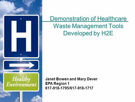 Demonstration of Healthcare Waste Management Tools Developed by H2E Janet Bowen and Mary Dever EPA Region 1 617-918-1795/617-918-1717.