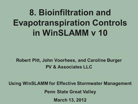8. Bioinfiltration and Evapotranspiration Controls in WinSLAMM v 10 Robert Pitt, John Voorhees, and Caroline Burger PV & Associates LLC Using WinSLAMM.
