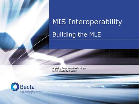 MIS Interoperability Building the MLE. E-Strategy Priorities one, two and three –developing an online information service –developing integrated online.
