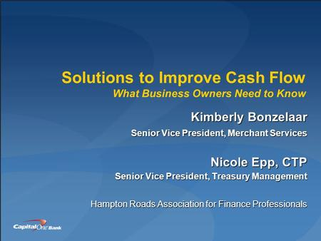 Solutions to Improve Cash Flow What Business Owners Need to Know Kimberly Bonzelaar Senior Vice President, Merchant Services Nicole Epp, CTP Senior Vice.