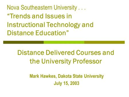 "Distance Delivered Courses and the University Professor Mark Hawkes, Dakota State University July 15, 2003 Nova Southeastern University... ""Trends and."