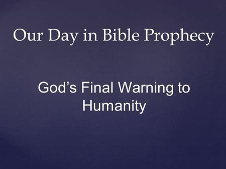 Our Day in Bible Prophecy God's Final Warning to Humanity.