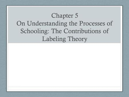 Chapter 5 On Understanding the Processes of Schooling: The Contributions of Labeling Theory.