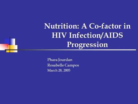 Nutrition: A Co-factor in HIV Infection/AIDS Progression Phara Jourdan Rosabelle Campos March 28, 2005.