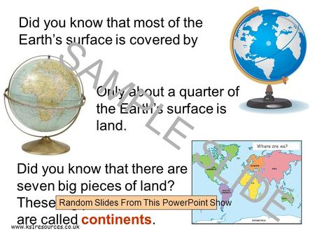 Www.ks1resources.co.uk Where are we? Did you know that most of the Earth's surface is covered by sea. Only about a quarter of the Earth's surface is land.