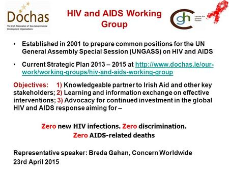 HIV and AIDS Working Group Established in 2001 to prepare common positions for the UN General Assembly Special Session (UNGASS) on HIV and AIDS Current.