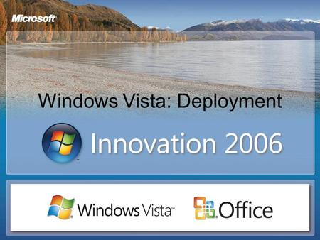 Windows Vista: Deployment. What Will We Cover? Managed Deployment Advantages Windows Imaging Windows Preinstallation Environment Application Compatibility.