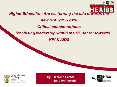 Higher Education: Are we turning the tide towards the new NSP 2012-2016 Critical considerations: Mobilising leadership within the HE sector towards HIV.