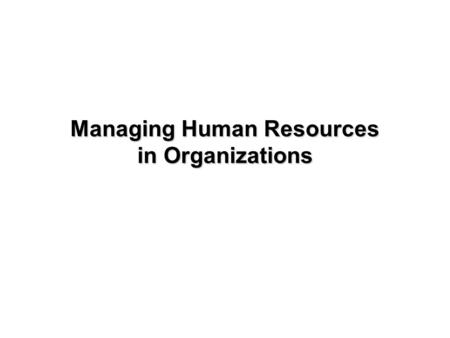 1-1 Managing Human Resources in Organizations. 1-2 Human Resource Management – HR/HRM ●Activities directed at attracting, developing, and maintaining.