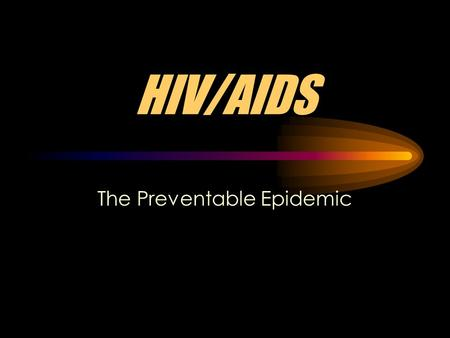 HIV/AIDS The Preventable Epidemic What They Stand For: H uman I mmunodeficiency V irus A uto I mmune D eficiency S yndrome.
