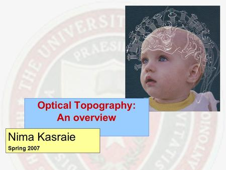 Optical Topography: An overview Nima Kasraie Spring 2007.