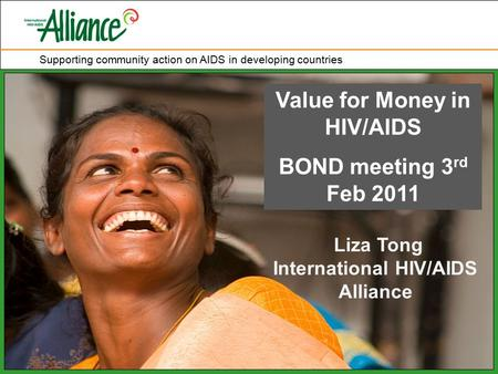 Supporting community action on AIDS in developing countries MRS Training - Secretariat Value for Money in HIV/AIDS BOND meeting 3 rd Feb 2011 Liza Tong.