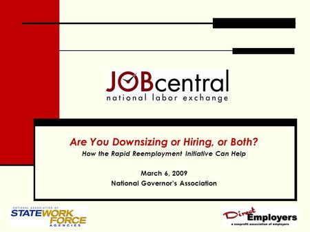 Are You Downsizing or Hiring, or Both? How the Rapid Reemployment Initiative Can Help March 6, 2009 National Governor's Association.