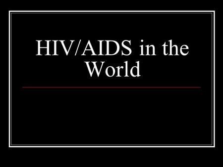 HIV/AIDS in the World. History of HIV/AIDS First case reported in 1981 In 2006, HIV/AIDS had been in the world for 25 years.