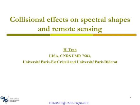 11 Collisional effects on spectral shapes and remote sensing H. Tran LISA, CNRS UMR 7583, Université Paris-Est Créteil and Université Paris Diderot