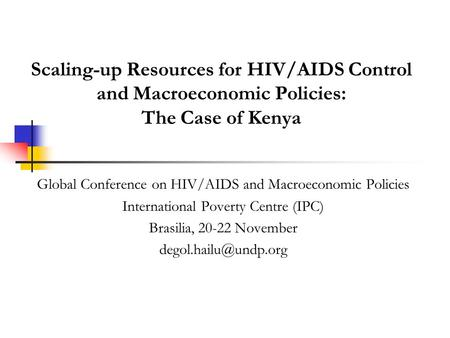 Scaling-up Resources for HIV/AIDS Control and Macroeconomic Policies: The Case of Kenya Global Conference on HIV/AIDS and Macroeconomic Policies International.
