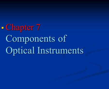 Chapter 7 Components <strong>of</strong> Optical Instruments. Instruments for the ultraViolet (UV),ViSible, and infrared (IR) regions have enough features in common.