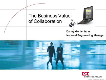 8/27/2015 10:37:12 PM 008_7462_OVW 1 The Business Value of Collaboration Danny Geldenhuys National Engineering Manager.