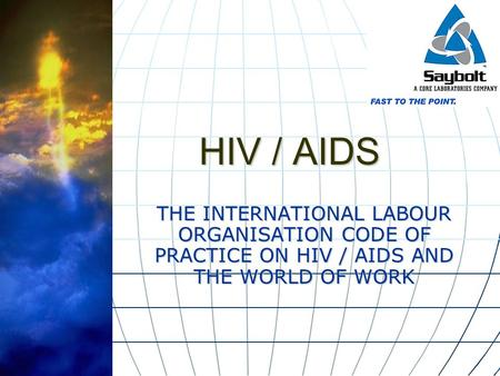 HIV / AIDS THE INTERNATIONAL <strong>LABOUR</strong> ORGANISATION CODE OF PRACTICE ON HIV / AIDS AND THE WORLD OF WORK.