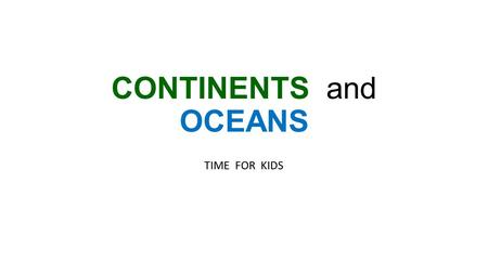 CONTINENTS and OCEANS TIME FOR KIDS. VOCABULARY Areas: region or tract of land Oceans: large body of salt water Planet: celestial body revolving the.