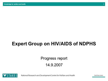 Knowledge for welfare and health National Research and Development Centre for Welfare and Health Outi Karvonen 1 Expert Group on HIV/AIDS of NDPHS Progress.