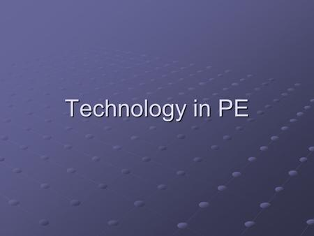 Technology in PE. Question What are some ways in which technology can be incorporated into PE?