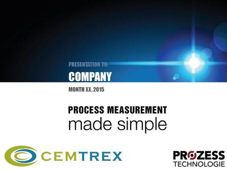 COMPANY PRESENTATION TO: MONTH XX, 2015. Agenda Who we are Our experience Benefits of measuring with light The Prozess Technologie solution Identify YOUR.