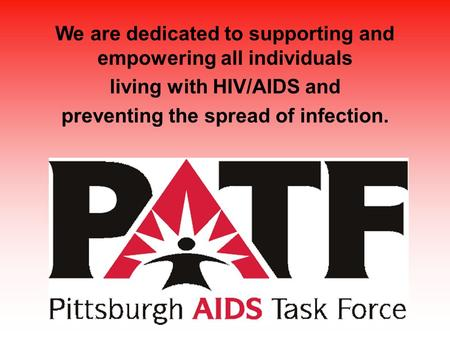 We are dedicated to supporting and empowering all individuals living with HIV/AIDS and preventing the spread of infection.