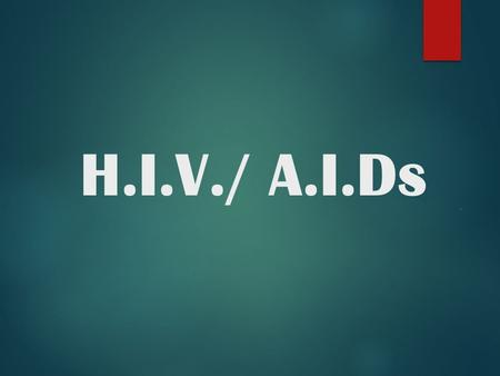 "H.I.V./ A.I.Ds.. WHAT IS HIV??  ""Human Immunodeficiency Virus""  A unique type of virus (a retrovirus)  Invades the helper T cells in the body of the."